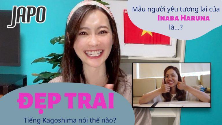 Series học phương ngữ Kagoshima và thử thách tiếng Việt với Haruna san (tuần 6)